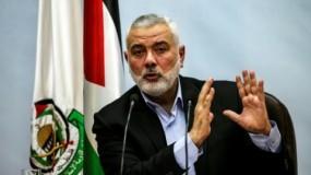 هنية: قرار تأجيل الانتخابات يمكن أن يعيد الوضع الفلسطيني لمربع المناكفات
